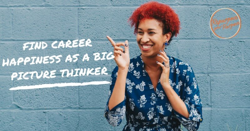Find Career Happiness as a Big Picture Thinker