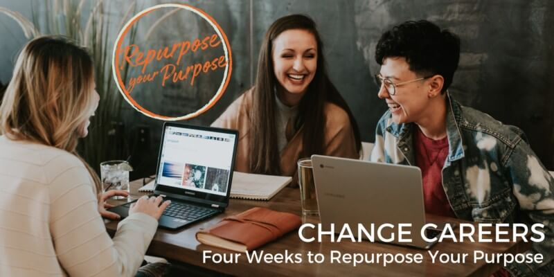 CHANGE CAREERS: 4 Weeks to Repurpose Your Purpose