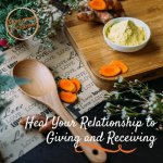 Heal Your Relationship to Giving and Receiving