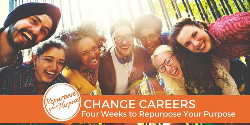 CHANGE CAREERS - 4 Weeks to Repurpose Your Purpose