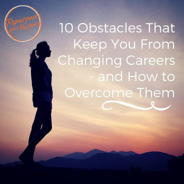 10 Obstacles That Keep You From Changing Careers — and How to Overcome Them